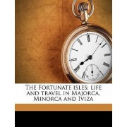 The Fortunate Isles; Life and Travel in Majorca, Minorca and Iviza by Mary Stuart Boyd