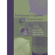 Evolutionary Cognitive Neuroscience by Steven M. Platek