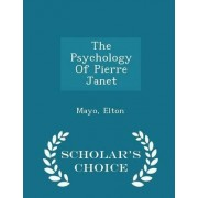 The Psychology of Pierre Janet - Scholar's Choice Edition by Elton Mayo