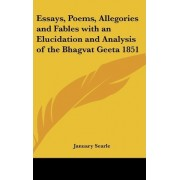 Essays, Poems, Allegories and Fables with an Elucidation and Analysis of the Bhagvat Geeta 1851 by January Searle