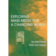 Exploring Mass Media for a Changing World by Ray A Hiebert