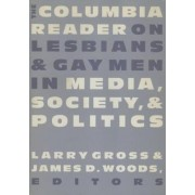 The Columbia Reader on Lesbians and Gay Men in Media, Society, and Politics by Larry Gross
