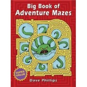 Big Book of Adventure Mazes by Dave Phillips