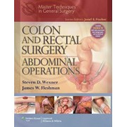 Colon and Rectal Surgery: Abdominal Operations by Steven D. Wexner