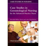 Case Studies in Gerontological Nursing for the Advanced Practice Nurse by Meredith Wallace Kazer