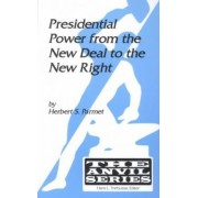 Presidential Power from the New Deal to the New Right by Herbert S. Parmet