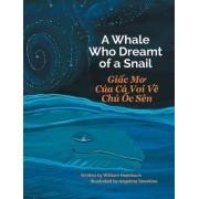 A Whale Who Dreamt of a Snail / Giac Mo Cua CA Voi Ve Chu Oc Sen by William Heimbach