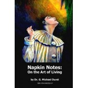Napkin Notes by Dr G Michael Durst