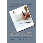How to Become a Freelance Writer - The Newbie Guide to Freelance Writing by Michelle Bentley