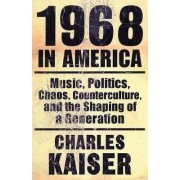1968 in America by Charles Kaiser