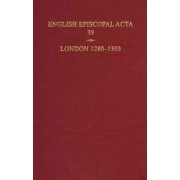 English Episcopal Acta 39, London 1280-1303 by Philippa Hoskin