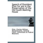 Speech of President Eliot for Aid in the Preservation of the Old South Meeting-House by Eliot Charles William