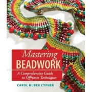 Mastering Beadwork by Carol Huber Cypher