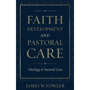 Faith Development and Pastoral Care by James W. Fowler