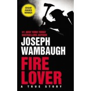 Fire Lover:a True Story Pb by Joseph Wanbaugh