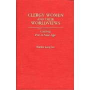 Clergy Women and Their Worldviews by Martha Long Ice