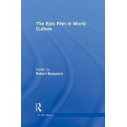 The Epic Film in World Culture by Robert Burgoyne