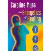 The Energetics of Healing by Caroline M. Myss