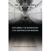 Exploring the Mandatory Life Sentence for Murder by Barry Mitchell