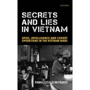 Secrets and Lies in Vietnam: Spies, Intelligence and Covert Operations in the Vietnam Wars