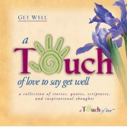 Touch of Love to Say Get Well by Howard Books