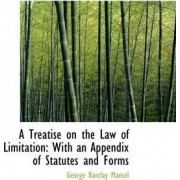 A Treatise on the Law of Limitation with an Appendix of Statutes and Forms by George Barclay Mansel