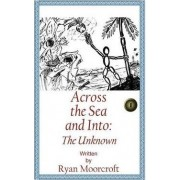 Across the Sea, and Into by Ryan Moorcroft