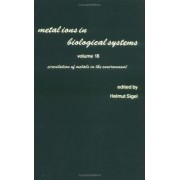 Metal Ions in Biological Systems: Circulation of the Metals in the Environment Volume 18 by Helmut Sigel