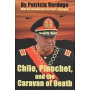 Chile, Pinochet and the Caravan of Death by Patricia Verdugo