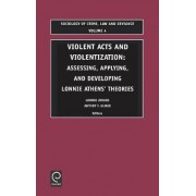 Violent Acts and Violentization by Lonnie H. Athens
