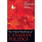 The Oxford Handbook of Canadian Politics by John Courtney