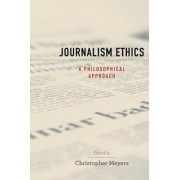Journalism Ethics by Christopher Meyers
