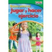Bueno Para Mi: Jugar y Hacer Ejercicio (Good for Me: Play and Exercise) (Spanish Version) (Foundations Plus)