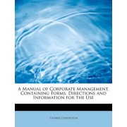 A Manual of Corporate Management, Containing Forms, Directions and Information for the Use by Thomas Conyngton