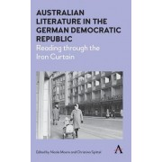 Australian Literature in the German Democratic Republic: Reading Through the Iron Curtain
