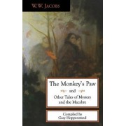The Monkey's Paw and Other Tales of Mystery and the Macabre by W. W. Jacobs
