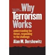 Why Terrorism Works by Alan M. Dershowitz