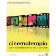 Cinematerapia. De La Evadare La Ancorare In Cotidian - Sorina Daniela Dumitrache
