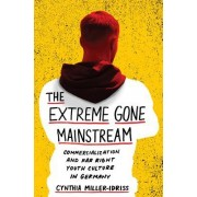 The Extreme Gone Mainstream: Commercialization and Far Right Youth Culture in Germany