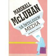 Marshall McLuhan - Sa intelegem media