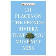 111 Places on the French Riviera That You Must Not Miss by Ralf Nestmeyer