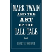 Mark Twain and the Art of the Tall Tale by Associate Professor in the Department of English Henry B Wonham