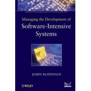 Managing the Development of Software-Intensive Systems by James McDonald