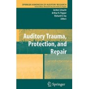 Auditory Trauma, Protection and Repair by Jochen Schacht