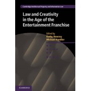 Law and Creativity in the Age of the Entertainment Franchise by Kathy Bowrey