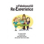 The Fabulous@50 Re-Experience: It's Never Too Late to Refresh Your Mind, Body and Spirit, and You Don't Have to Do It Alone