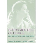 Fundamentals of Ethics for Scientists and Engineers by Edmund G. Seebauer