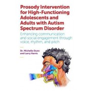 Prosody Intervention for High-Functioning Adolescents and Adults with Autism Spectrum Disorder by Michelle Dunn