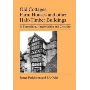 Old Cottages, Farm Houses and Other Half-timber Buildings in Shropshire, Herefordshire and Cheshire by E A Ould