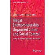 Illegal Entrepreneurship, Organized Crime and Social Control 2016 by Georgios A. Antonopoulos